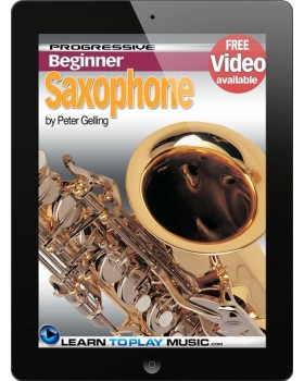 Saxophone Lessons for Beginners - Teach Yourself How to Play Saxophone (Free Video Available)